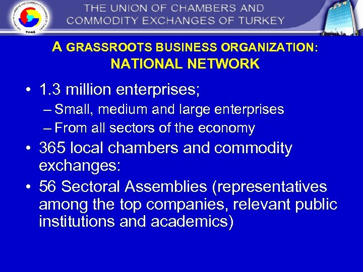 A GRASSROOTS BUSINESS ORGANIZATION: NATIONAL NETWORK • 1. 3 million enterprises; – Small, medium