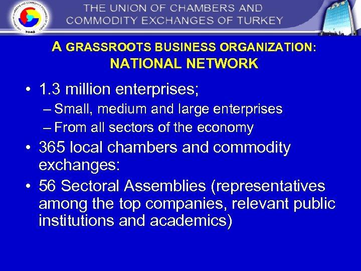 A GRASSROOTS BUSINESS ORGANIZATION: NATIONAL NETWORK • 1. 3 million enterprises; – Small, medium