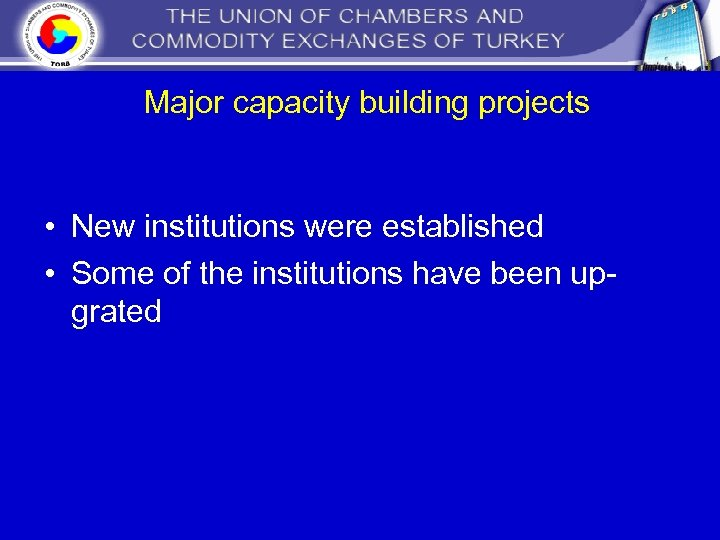 Major capacity building projects • New institutions were established • Some of the institutions