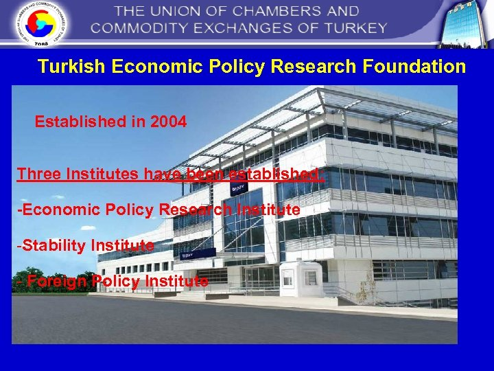 Turkish Economic Policy Research Foundation Established in 2004 Three Institutes have been established: -Economic