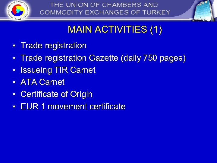 MAIN ACTIVITIES (1) • • • Trade registration Gazette (daily 750 pages) Issueing TIR