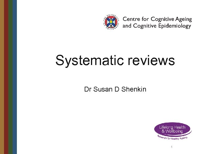 Systematic reviews Dr Susan D Shenkin 1