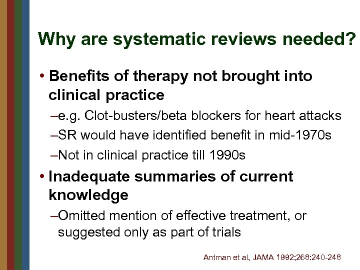 Why are systematic reviews needed? • Benefits of therapy not brought into clinical practice