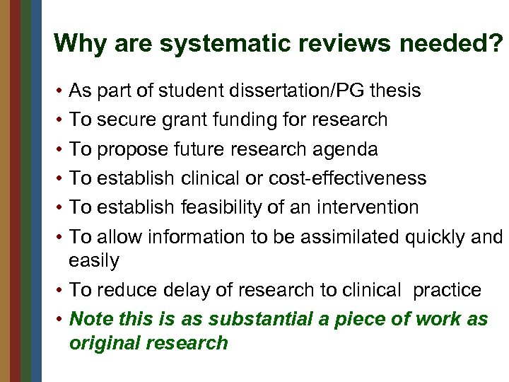 Why are systematic reviews needed? • • • As part of student dissertation/PG thesis