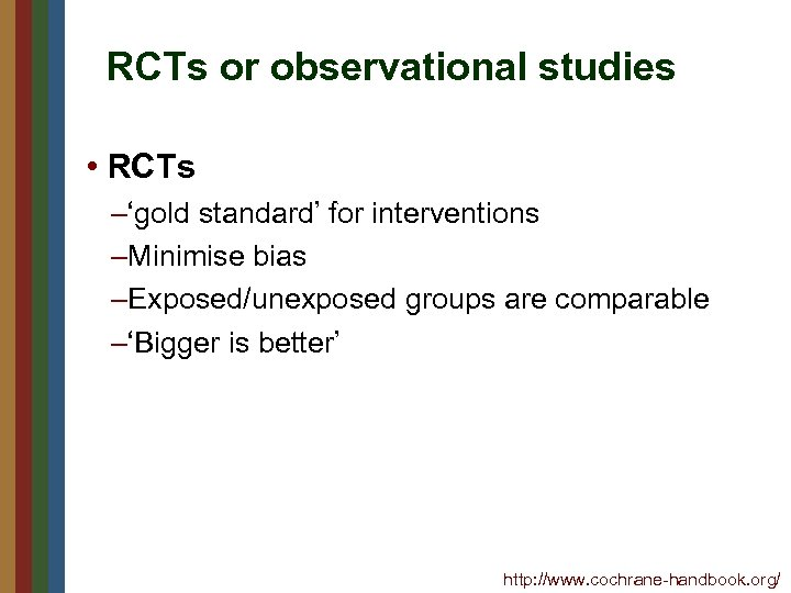 RCTs or observational studies • RCTs –'gold standard' for interventions –Minimise bias –Exposed/unexposed groups