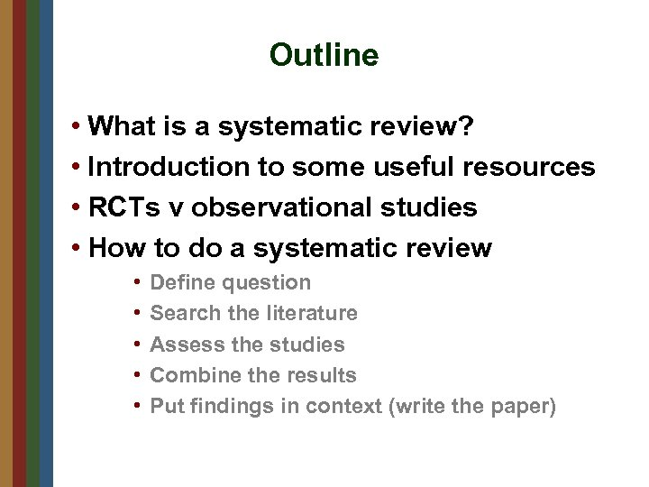 Outline • What is a systematic review? • Introduction to some useful resources •