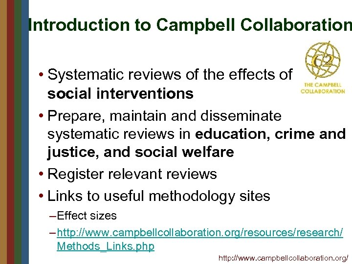 Introduction to Campbell Collaboration • Systematic reviews of the effects of social interventions •
