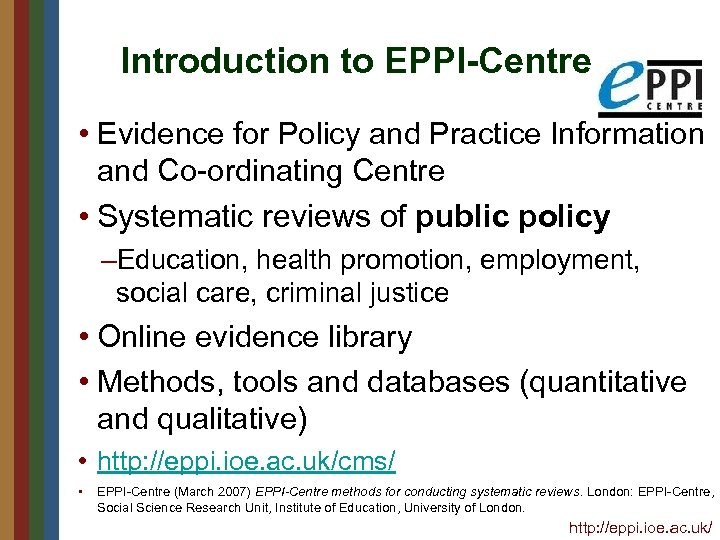 Introduction to EPPI-Centre • Evidence for Policy and Practice Information and Co-ordinating Centre •