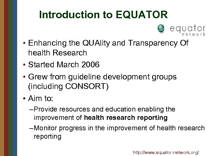 Introduction to EQUATOR • Enhancing the QUAlity and Transparency Of health Research • Started