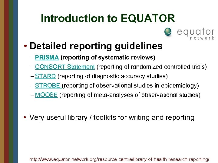 Introduction to EQUATOR • Detailed reporting guidelines – PRISMA (reporting of systematic reviews) –