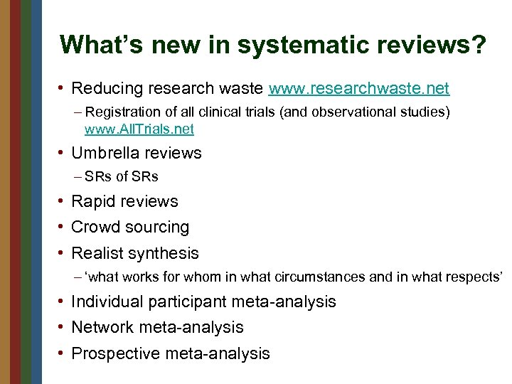 What's new in systematic reviews? • Reducing research waste www. researchwaste. net – Registration