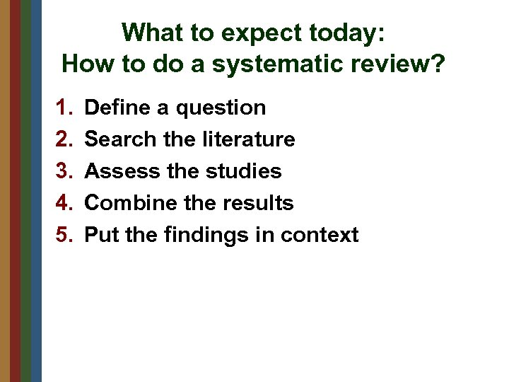 What to expect today: How to do a systematic review? 1. 2. 3. 4.