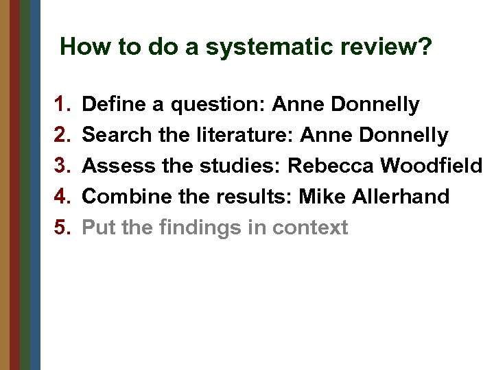 How to do a systematic review? 1. 2. 3. 4. 5. Define a question: