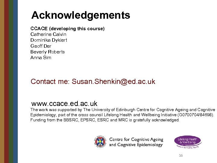 Acknowledgements CCACE (developing this course) Catherine Calvin Dominika Dykiert Geoff Der Beverly Roberts Anna