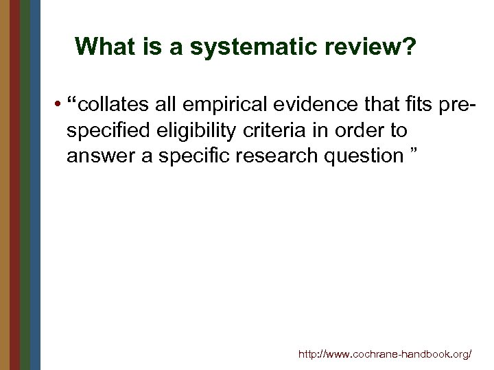 """What is a systematic review? • """"collates all empirical evidence that fits prespecified eligibility"""