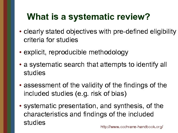What is a systematic review? • clearly stated objectives with pre-defined eligibility criteria for
