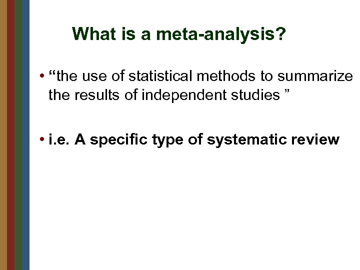 """What is a meta-analysis? • """"the use of statistical methods to summarize the results"""