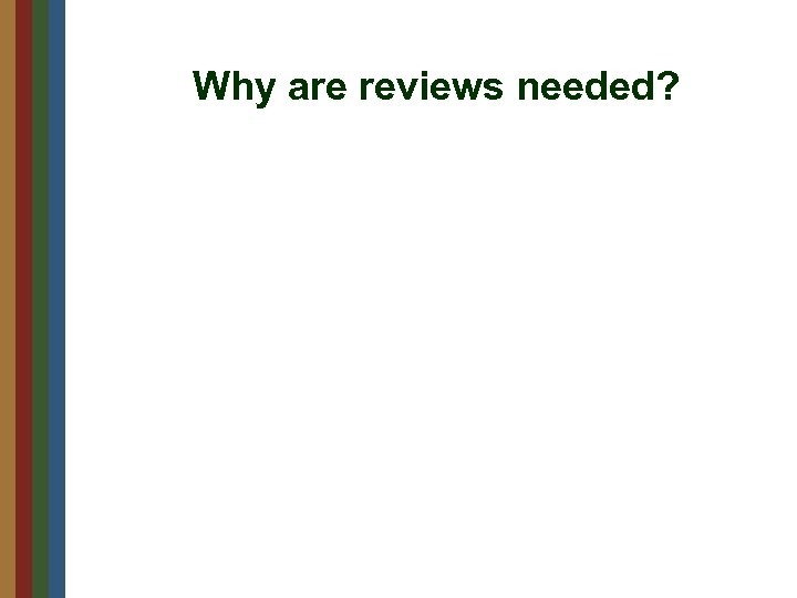 Why are reviews needed?