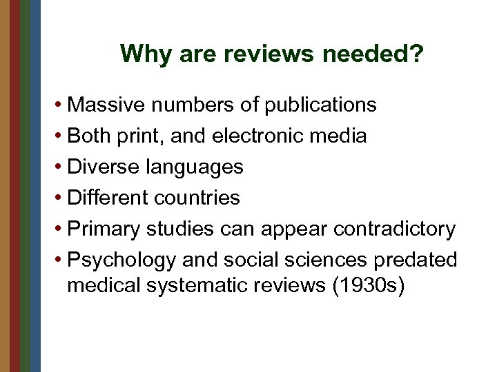 Why are reviews needed? • Massive numbers of publications • Both print, and electronic