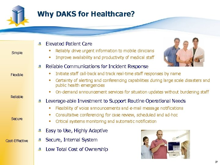 Why DAKS for Healthcare? Elevated Patient Care Simple w Reliably drive urgent information to