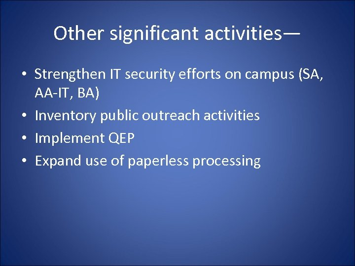 Other significant activities— • Strengthen IT security efforts on campus (SA, AA-IT, BA) •