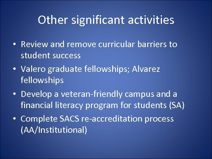 Other significant activities • Review and remove curricular barriers to student success • Valero