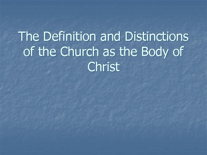 The Definition and Distinctions of the Church as the Body of Christ