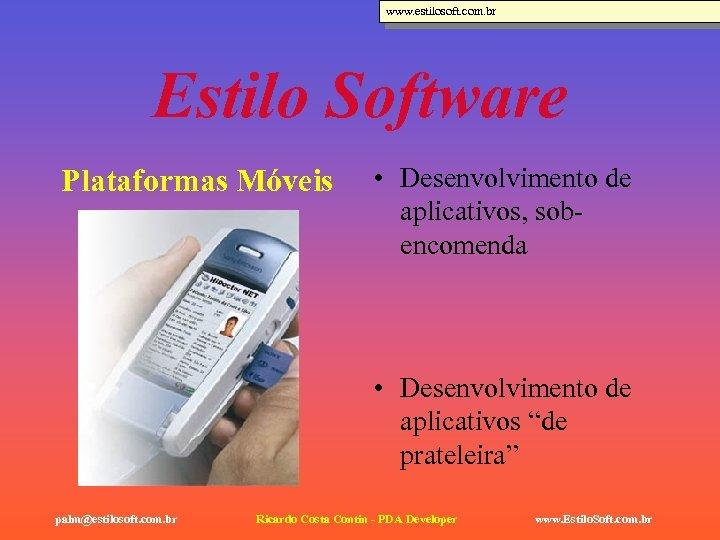 www. estilosoft. com. br Estilo Software Plataformas Móveis • Desenvolvimento de aplicativos, sobencomenda •