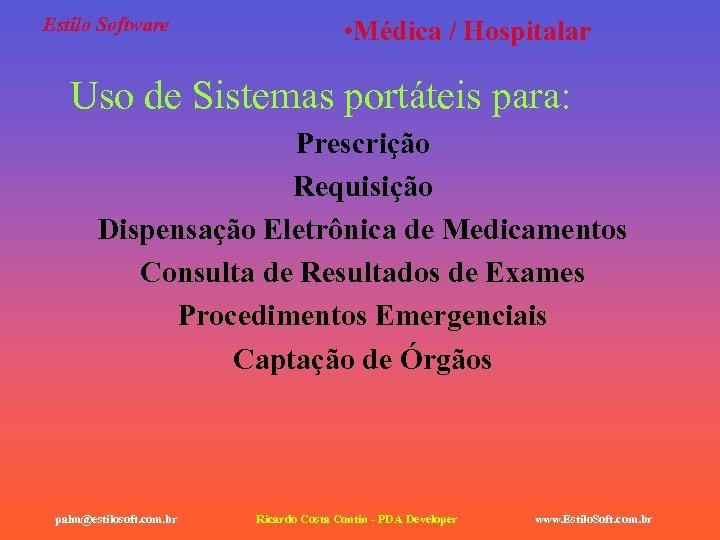 Estilo Software • Médica / Hospitalar Uso de Sistemas portáteis para: Prescrição Requisição Dispensação