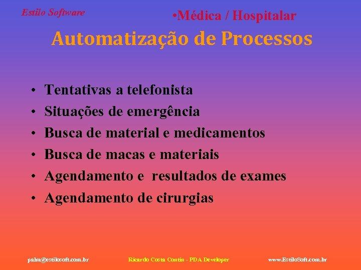 Estilo Software • Médica / Hospitalar Automatização de Processos • • • Tentativas a