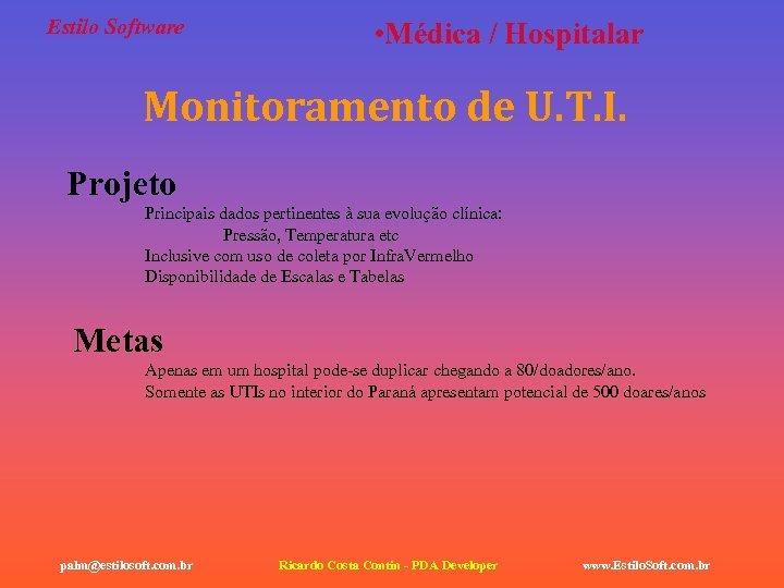Estilo Software • Médica / Hospitalar Monitoramento de U. T. I. Projeto Principais dados