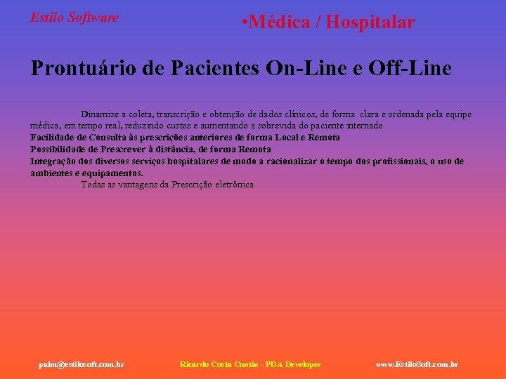 Estilo Software • Médica / Hospitalar Prontuário de Pacientes On-Line e Off-Line Dinamize a