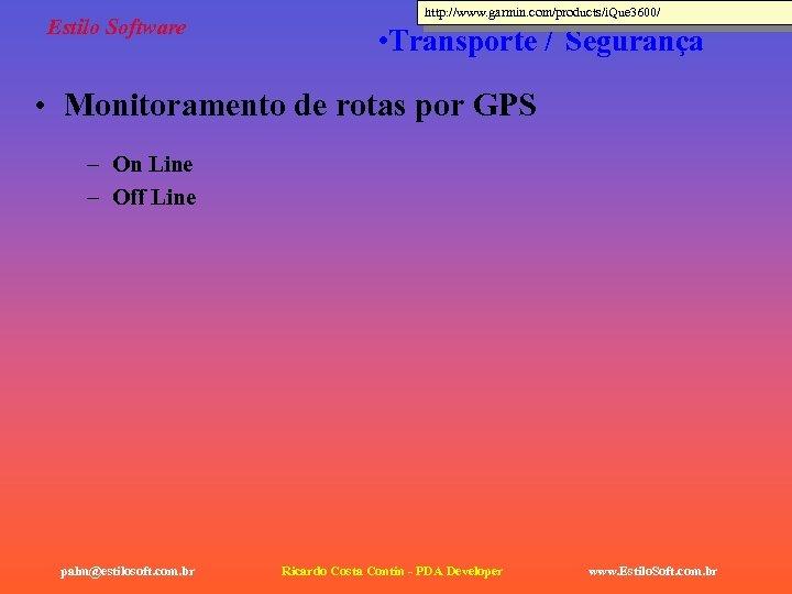 Estilo Software http: //www. garmin. com/products/i. Que 3600/ • Transporte / Segurança • Monitoramento