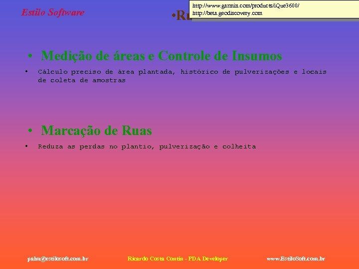 http: //www. garmin. com/products/i. Que 3600/ http: //beta. geodiscovery. com Estilo Software • Rural
