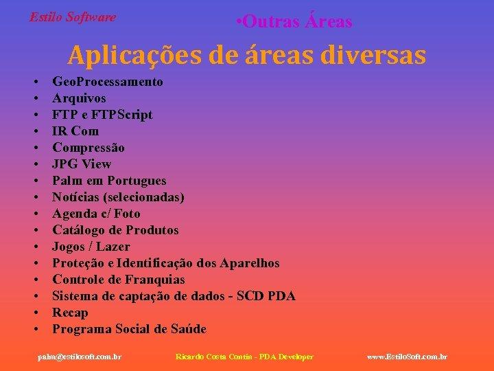 Estilo Software • Outras Áreas Aplicações de áreas diversas • • • • Geo.