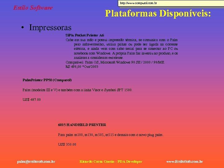 http: //www. compusol. com. br Estilo Software Plataformas Disponíveis: • Impressoras Si. Pix Pocket