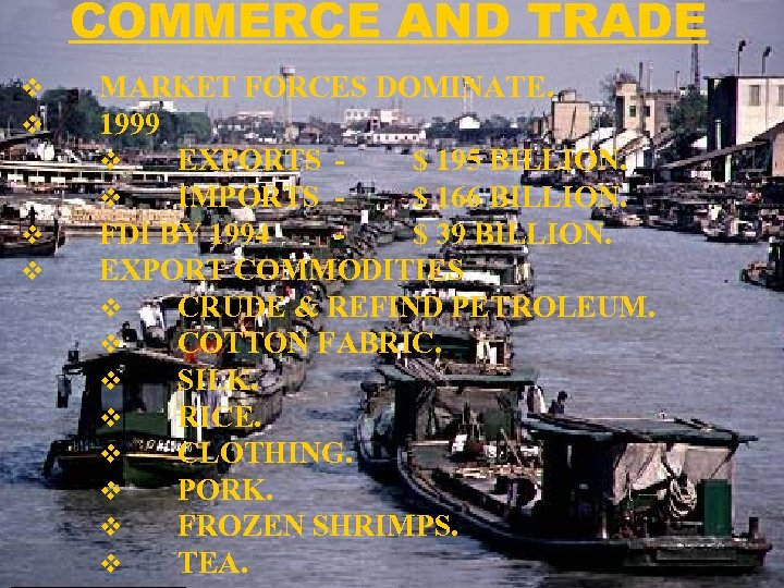 COMMERCE AND TRADE v v MARKET FORCES DOMINATE. 1999 v EXPORTS $ 195 BILLION.