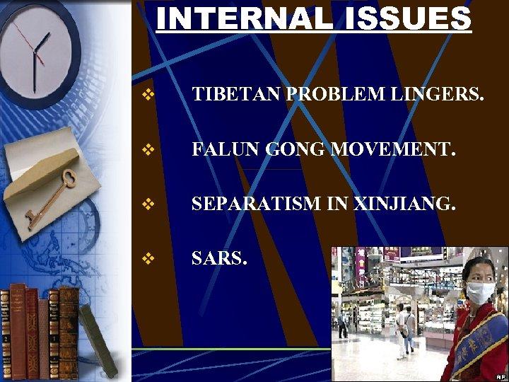 INTERNAL ISSUES v TIBETAN PROBLEM LINGERS. v FALUN GONG MOVEMENT. v SEPARATISM IN XINJIANG.