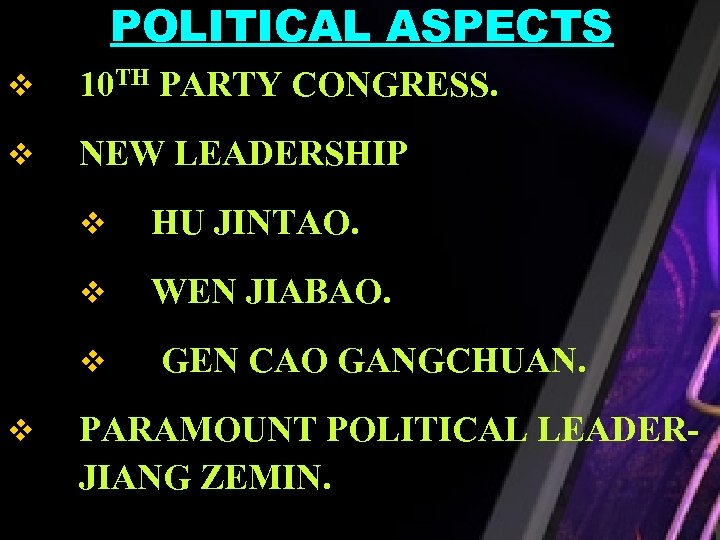 POLITICAL ASPECTS v 10 TH PARTY CONGRESS. v NEW LEADERSHIP v HU JINTAO. v