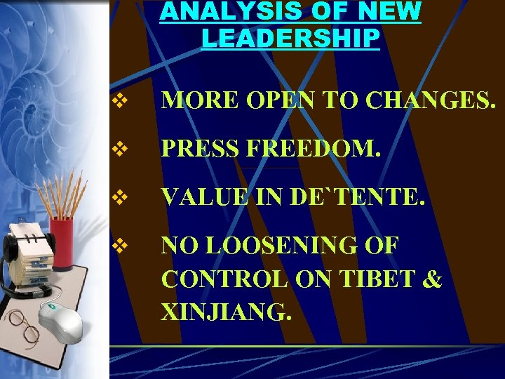 ANALYSIS OF NEW LEADERSHIP v MORE OPEN TO CHANGES. v PRESS FREEDOM. v VALUE