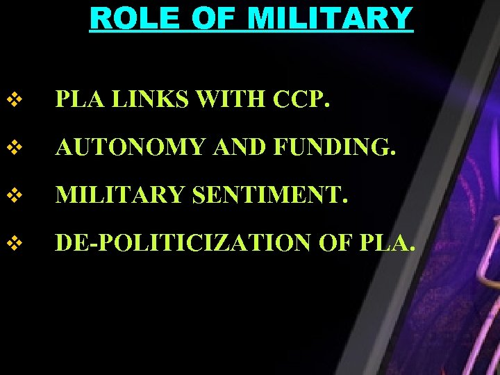 ROLE OF MILITARY v PLA LINKS WITH CCP. v AUTONOMY AND FUNDING. v MILITARY