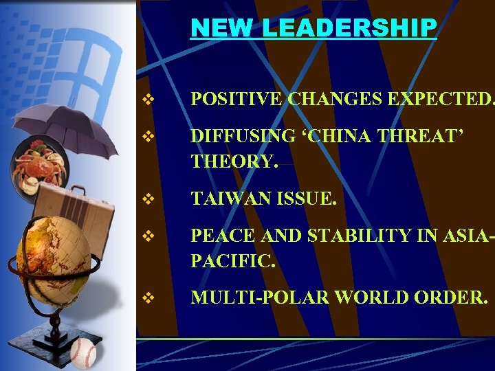 NEW LEADERSHIP v POSITIVE CHANGES EXPECTED. v DIFFUSING 'CHINA THREAT' THEORY. v TAIWAN ISSUE.