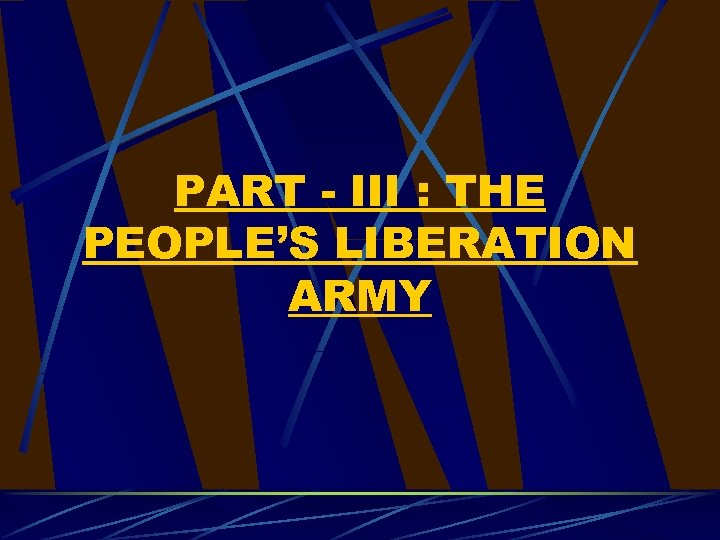 PART - III : THE PEOPLE'S LIBERATION ARMY