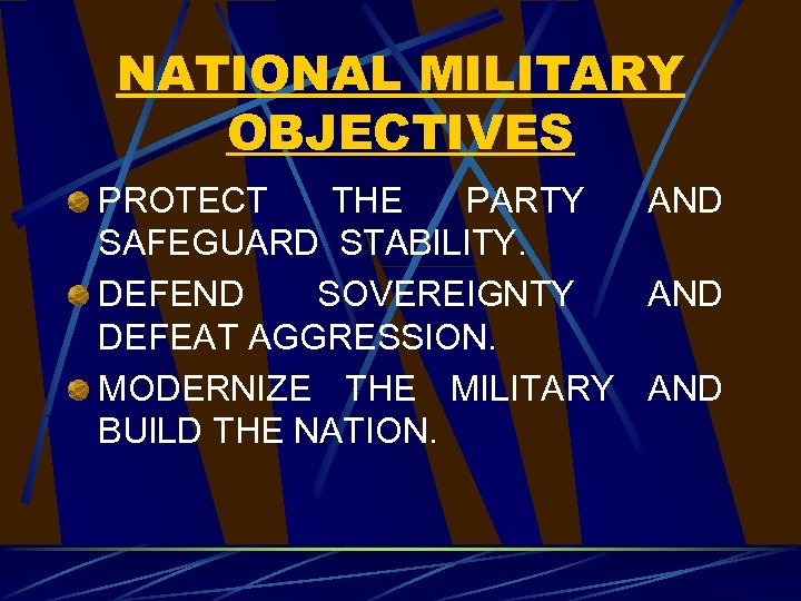 NATIONAL MILITARY OBJECTIVES PROTECT THE PARTY AND SAFEGUARD STABILITY. DEFEND SOVEREIGNTY AND DEFEAT AGGRESSION.