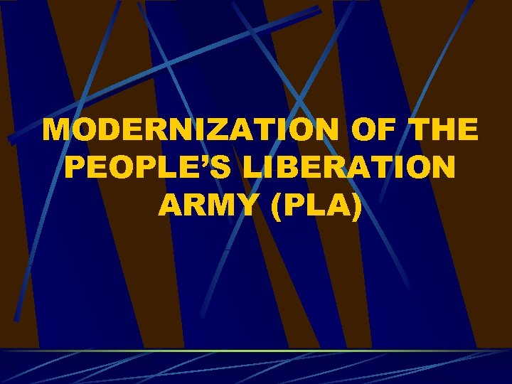MODERNIZATION OF THE PEOPLE'S LIBERATION ARMY (PLA)