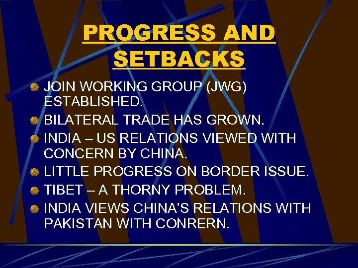 PROGRESS AND SETBACKS JOIN WORKING GROUP (JWG) ESTABLISHED. BILATERAL TRADE HAS GROWN. INDIA –