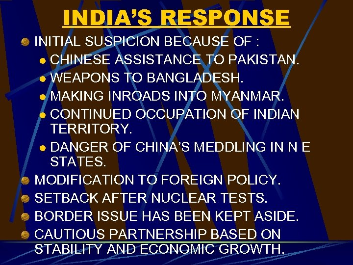 INDIA'S RESPONSE INITIAL SUSPICION BECAUSE OF : l CHINESE ASSISTANCE TO PAKISTAN. l WEAPONS