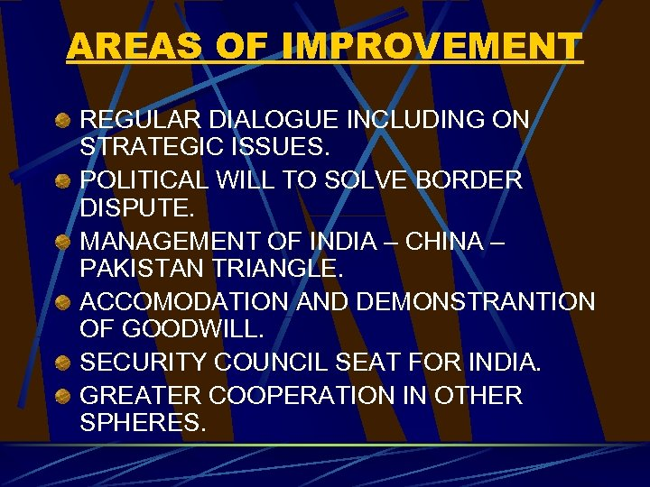 AREAS OF IMPROVEMENT REGULAR DIALOGUE INCLUDING ON STRATEGIC ISSUES. POLITICAL WILL TO SOLVE BORDER