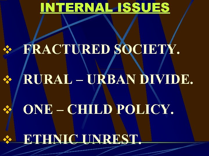 INTERNAL ISSUES v FRACTURED SOCIETY. v RURAL – URBAN DIVIDE. v ONE – CHILD