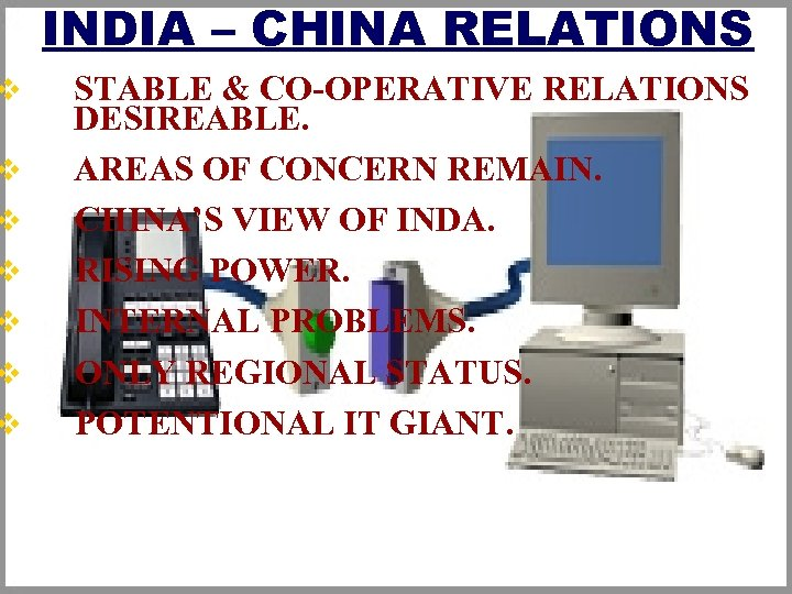 v v v v INDIA – CHINA RELATIONS STABLE & CO-OPERATIVE RELATIONS DESIREABLE. AREAS